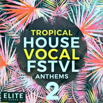 Reveal sound tropical house vocal fstvl anthems 2 for 90s vocal house
